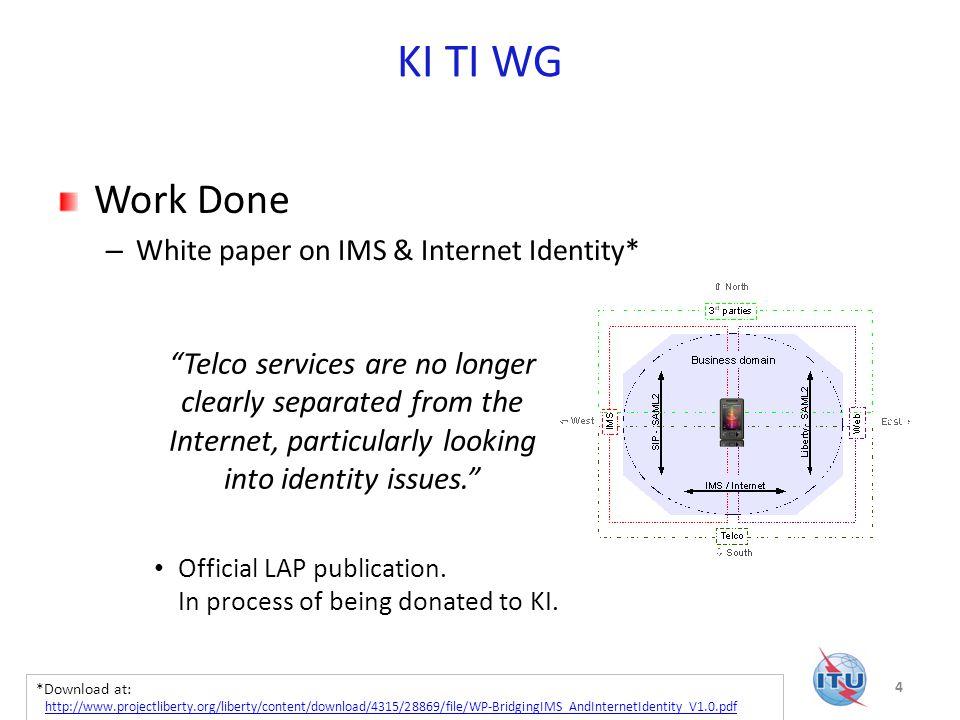 KI TI WG Work Done – White paper on IMS & Internet Identity* Official LAP publication.