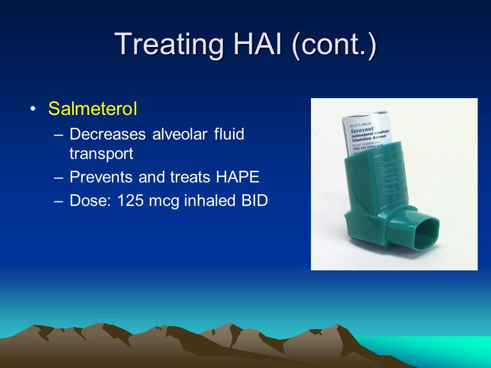 Treating HAI (cont.) Salmeterol –Decreases alveolar fluid transport –Prevents and treats HAPE –Dose: 125 mcg inhaled BID