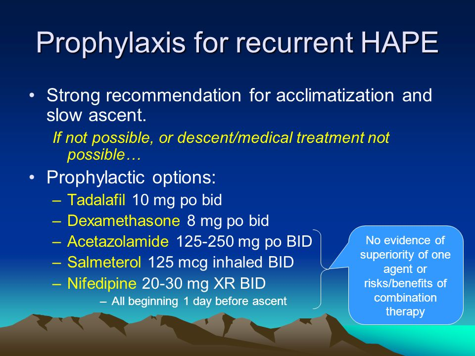 Prophylaxis for recurrent HAPE Strong recommendation for acclimatization and slow ascent.