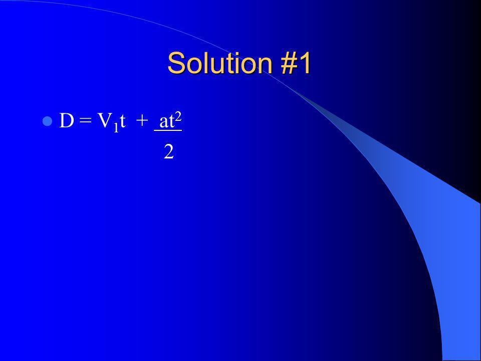 Solution #1 D = V 1 t + at 2 2