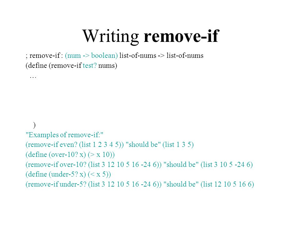 Writing remove-if ; remove-if : (num -> boolean) list-of-nums -> list-of-nums (define (remove-if test.