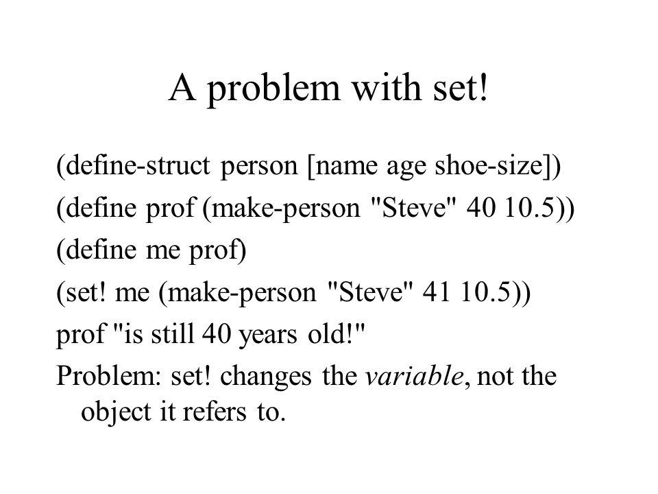 A problem with set! (define-struct person [name age shoe-size]) (define prof (make-person