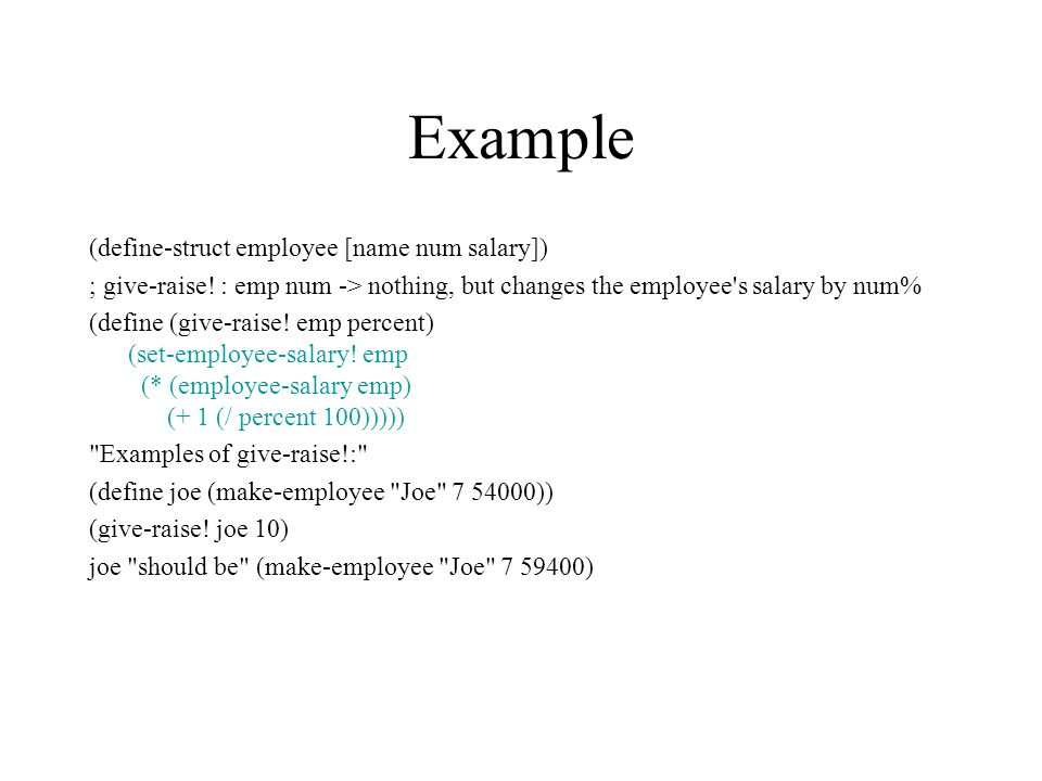 Example (define-struct employee [name num salary]) ; give-raise.