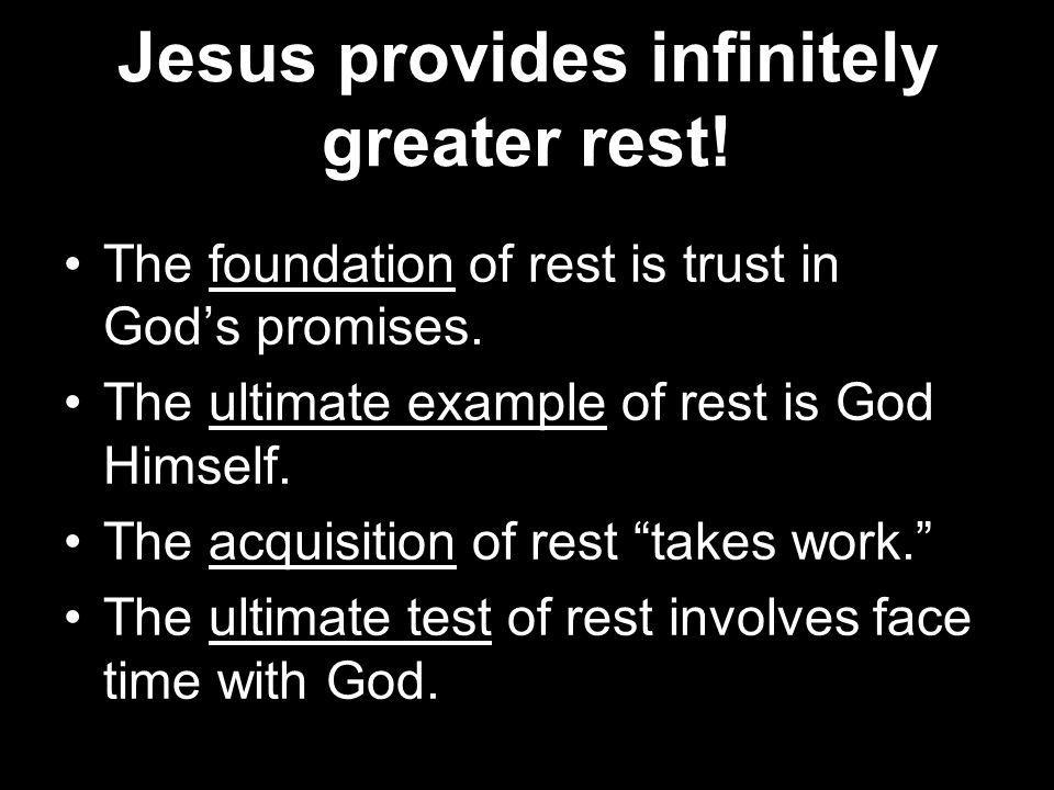Jesus provides infinitely greater rest.The foundation of rest is trust in Gods promises.