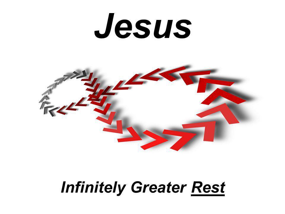 Infinitely Greater Rest Jesus