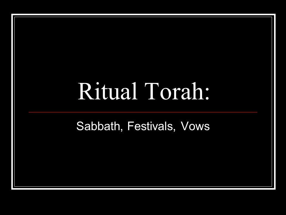 Ritual Torah: Sabbath, Festivals, Vows