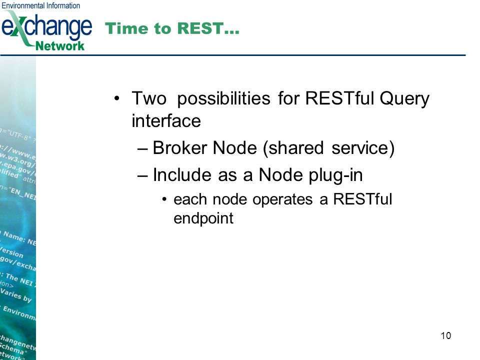 10 Time to REST… Two possibilities for RESTful Query interface –Broker Node (shared service) –Include as a Node plug-in each node operates a RESTful e