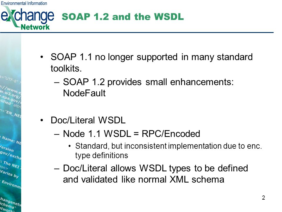 2 SOAP 1.2 and the WSDL SOAP 1.1 no longer supported in many standard toolkits. –SOAP 1.2 provides small enhancements: NodeFault Doc/Literal WSDL –Nod