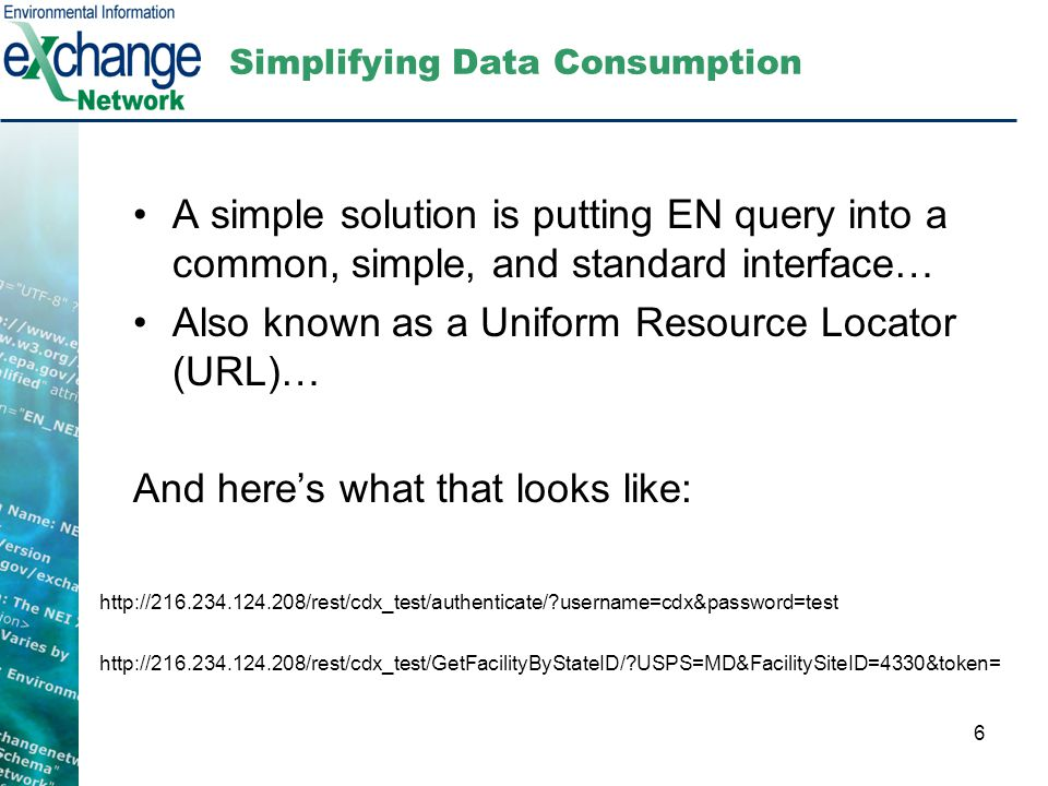 6 Simplifying Data Consumption A simple solution is putting EN query into a common, simple, and standard interface… Also known as a Uniform Resource L