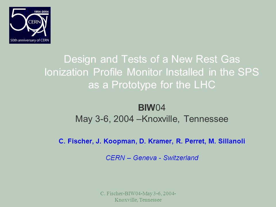 C. Fischer-BIW04-May 3-6, 2004- Knoxville, Tennessee Design and Tests of a New Rest Gas Ionization Profile Monitor Installed in the SPS as a Prototype