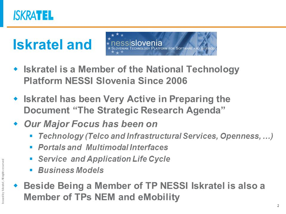 Issued by Iskratel; All rights reserved Iskratel and Iskratel is a Member of the National Technology Platform NESSI Slovenia Since 2006 Iskratel has b