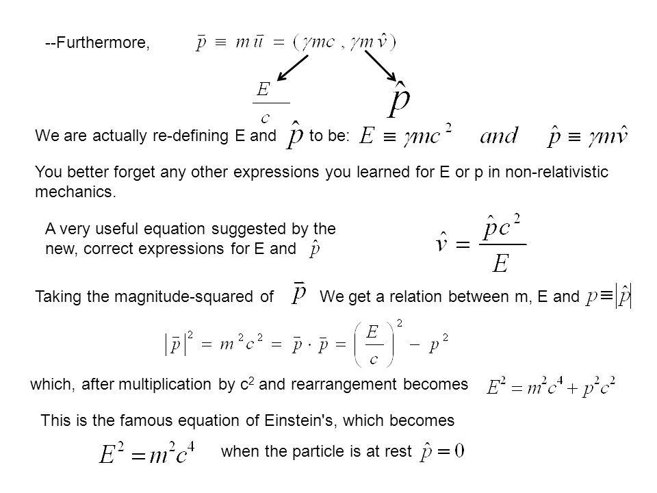 --Furthermore, We are actually re-defining E andto be: You better forget any other expressions you learned for E or p in non-relativistic mechanics. A