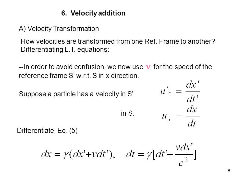 8 6.Velocity addition A) Velocity Transformation How velocities are transformed from one Ref.