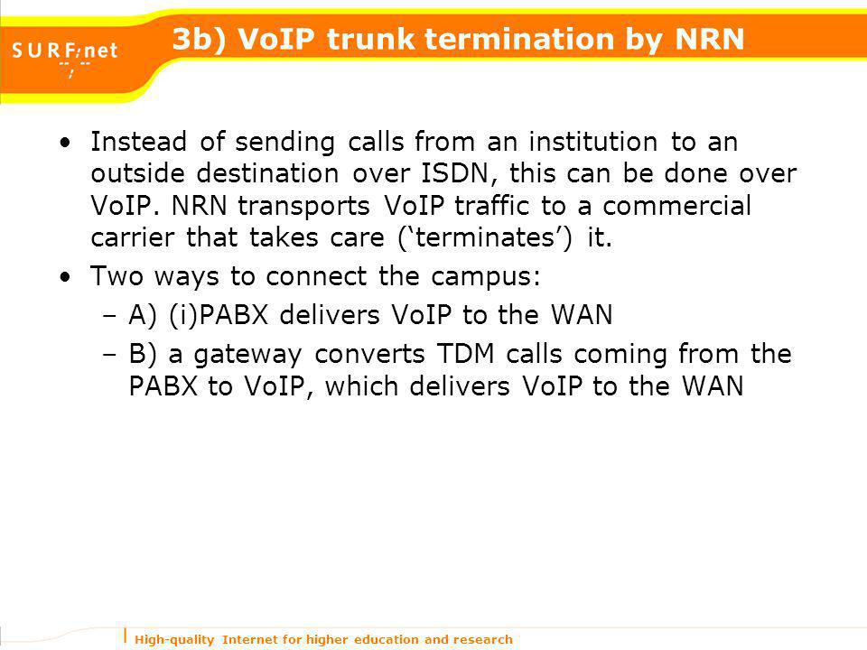 High-quality Internet for higher education and research 3b) VoIP trunk termination by NRN Instead of sending calls from an institution to an outside d