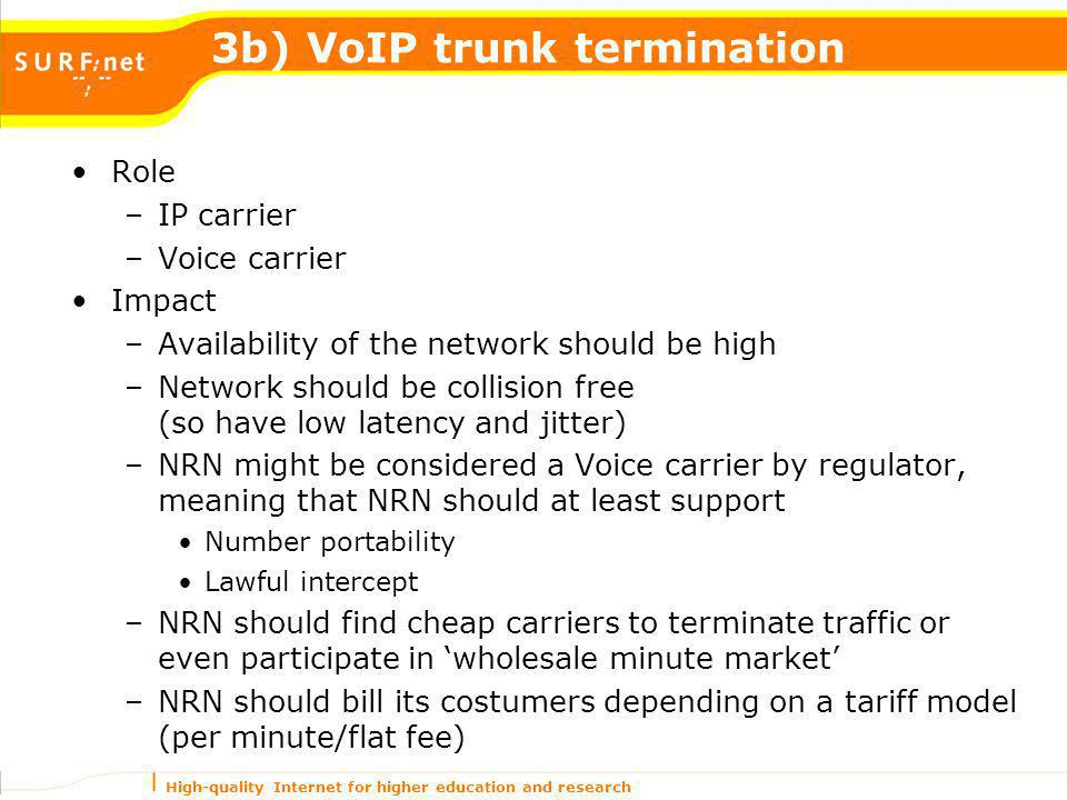 High-quality Internet for higher education and research 3b) VoIP trunk termination Role –IP carrier –Voice carrier Impact –Availability of the network