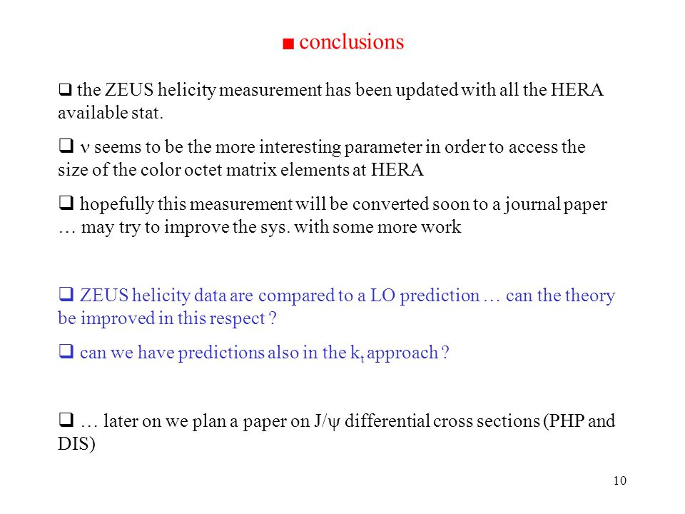 10 conclusions the ZEUS helicity measurement has been updated with all the HERA available stat.