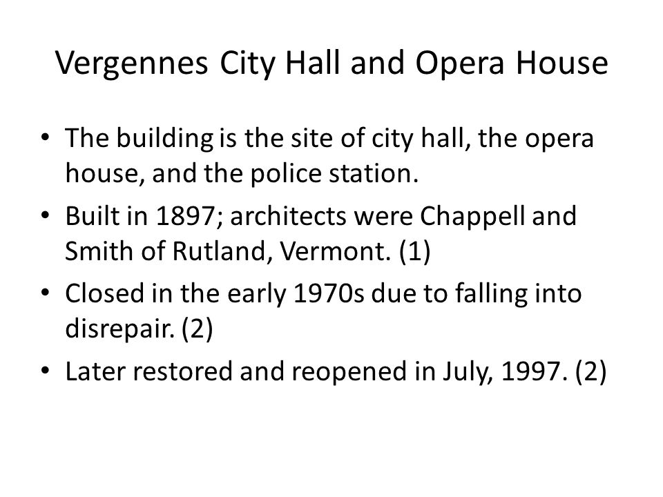 Vergennes City Hall and Opera House The building is the site of city hall, the opera house, and the police station.