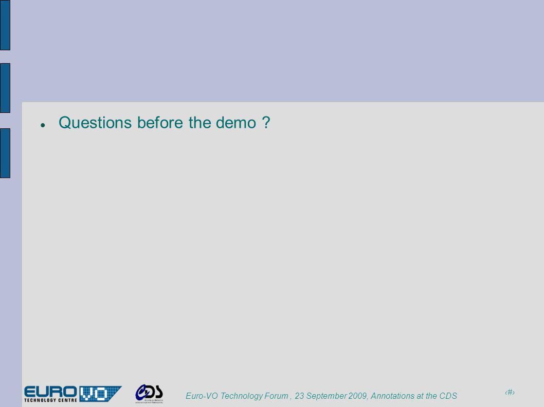11 Euro-VO Technology Forum, 23 September 2009, Annotations at the CDS Questions before the demo