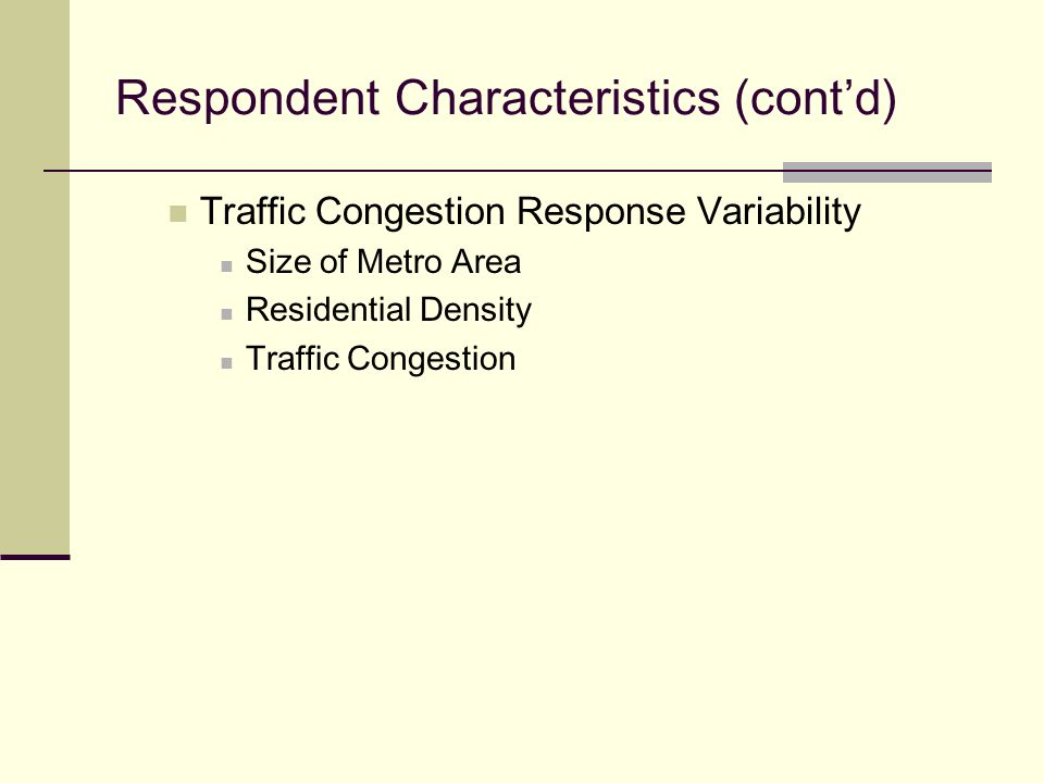 Respondent Characteristics (contd) Traffic Congestion Response Variability Size of Metro Area Residential Density Traffic Congestion