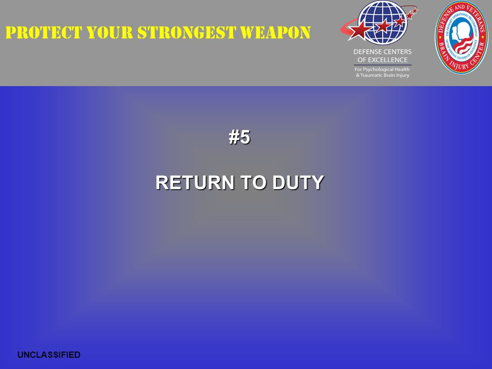 PROTECT YOUR STRONGEST WEAPON#5 RETURN TO DUTY UNCLASSIFIED