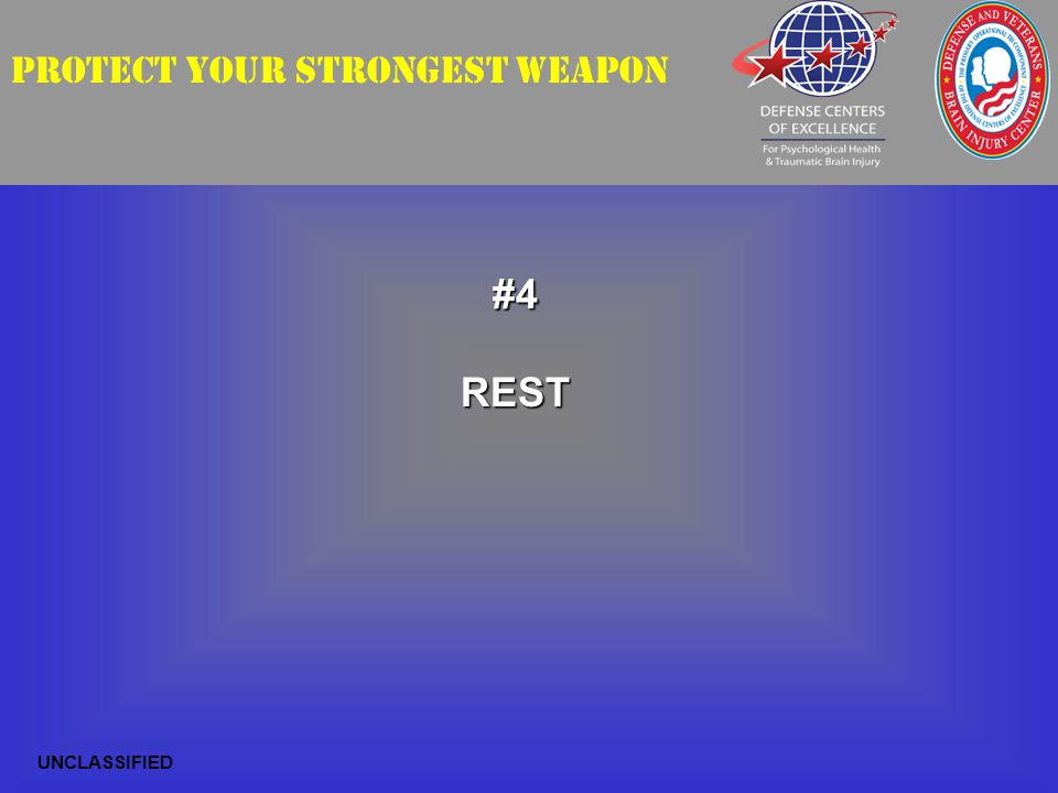 PROTECT YOUR STRONGEST WEAPON#4REST UNCLASSIFIED