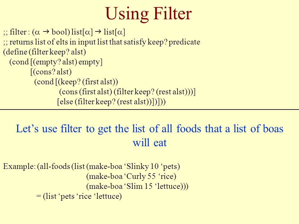 Using Filter ;; filter : ( bool) list[ ] list[ ] ;; returns list of elts in input list that satisfy keep.