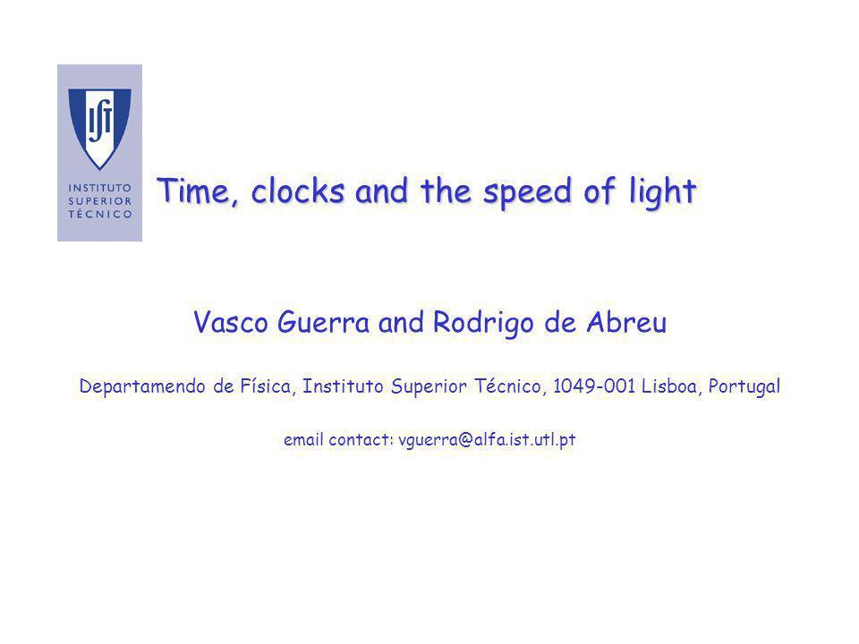Time, clocks and the speed of light Vasco Guerra and Rodrigo de Abreu Departamendo de Física, Instituto Superior Técnico, 1049-001 Lisboa, Portugal email contact: vguerra@alfa.ist.utl.pt