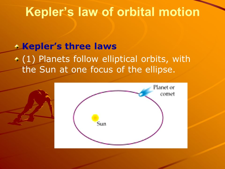 Keplers law of orbital motion Keplers three laws (1) Planets follow elliptical orbits, with the Sun at one focus of the ellipse.