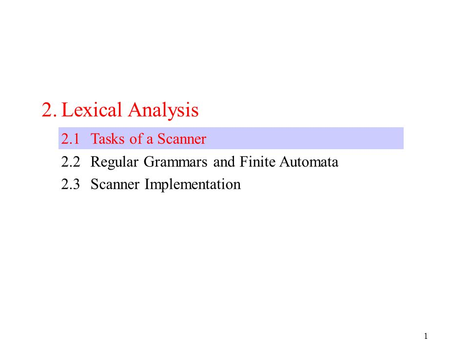 1 2.Lexical Analysis 2.1Tasks of a Scanner 2.2Regular Grammars and Finite Automata 2.3Scanner Implementation