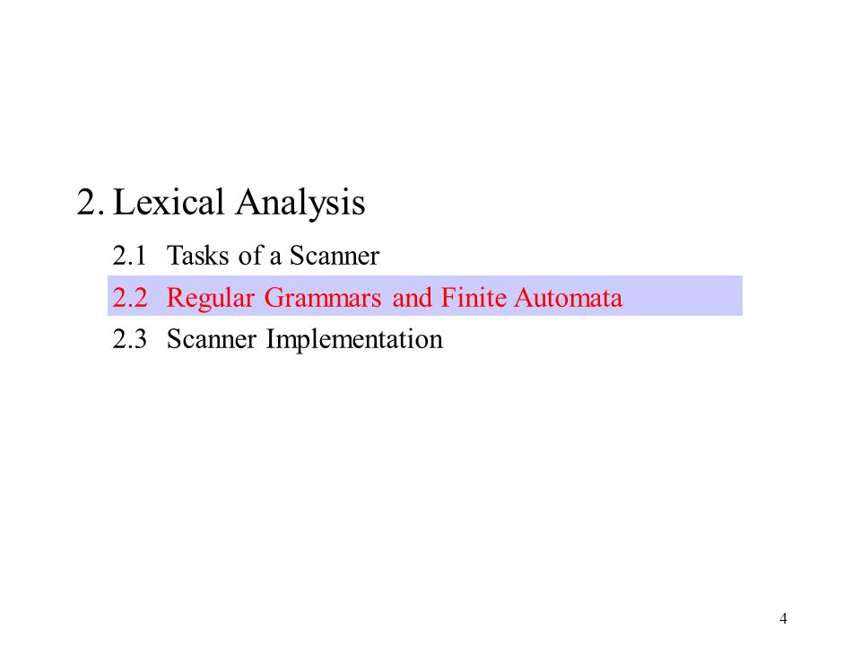 4 2.Lexical Analysis 2.1Tasks of a Scanner 2.2Regular Grammars and Finite Automata 2.3Scanner Implementation