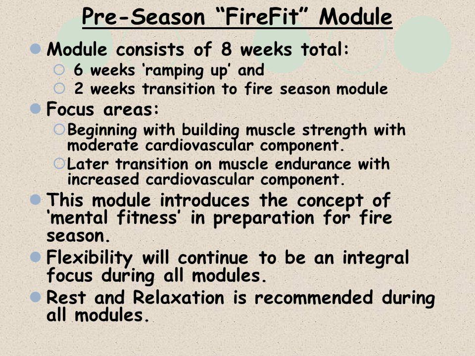 Pre-Season FireFit Module Module consists of 8 weeks total: 6 weeks ramping up and 2 weeks transition to fire season module Focus areas: Beginning wit