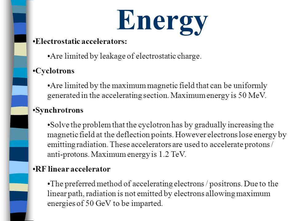 Energy Electrostatic accelerators: Are limited by leakage of electrostatic charge.