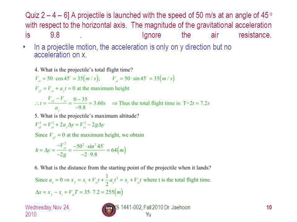 Quiz 2 – 4 – 6] A projectile is launched with the speed of 50 m/s at an angle of 45 o with respect to the horizontal axis.