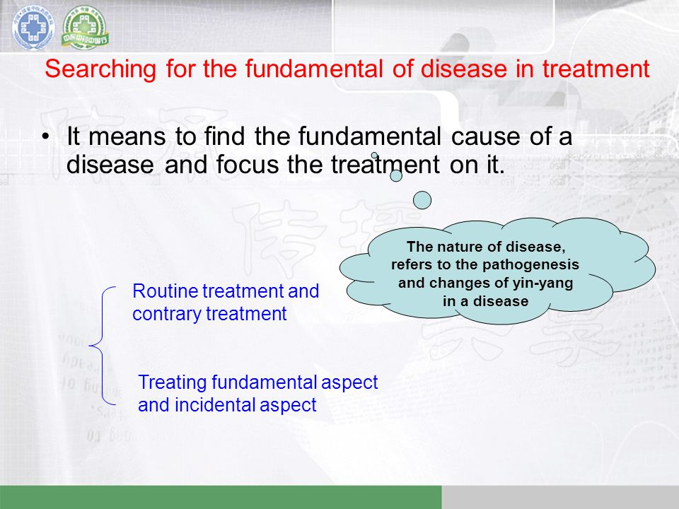 Searching for the fundamental of disease in treatment It means to find the fundamental cause of a disease and focus the treatment on it.