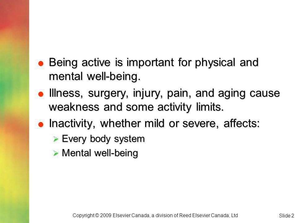 Copyright © 2009 Elsevier Canada, a division of Reed Elsevier Canada, Ltd Slide 3 Nurses promote exercise and activity in all clients to the extent possible.