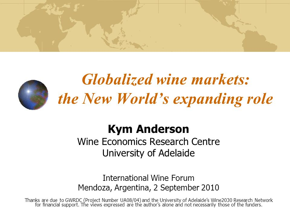 Globalized wine markets: the New Worlds expanding role Kym Anderson Wine Economics Research Centre University of Adelaide International Wine Forum Men