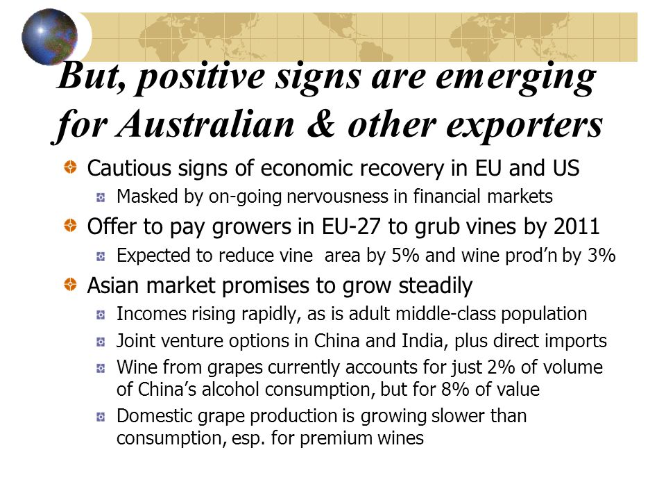 But, positive signs are emerging for Australian & other exporters Cautious signs of economic recovery in EU and US Masked by on-going nervousness in f