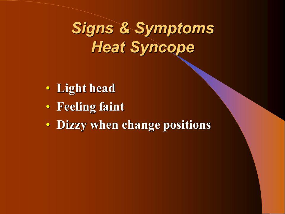 Signs & Symptoms Heat Syncope Light headLight head Feeling faintFeeling faint Dizzy when change positionsDizzy when change positions