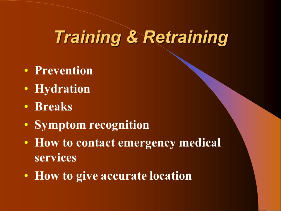 Training & Retraining Prevention Hydration Breaks Symptom recognition How to contact emergency medical services How to give accurate location