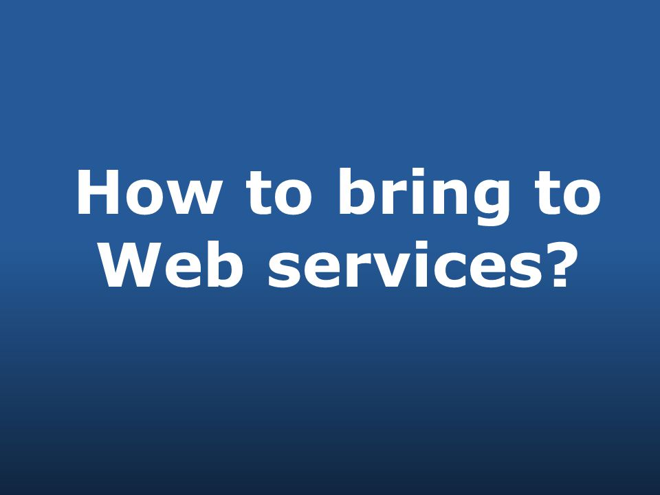 How to bring to Web services