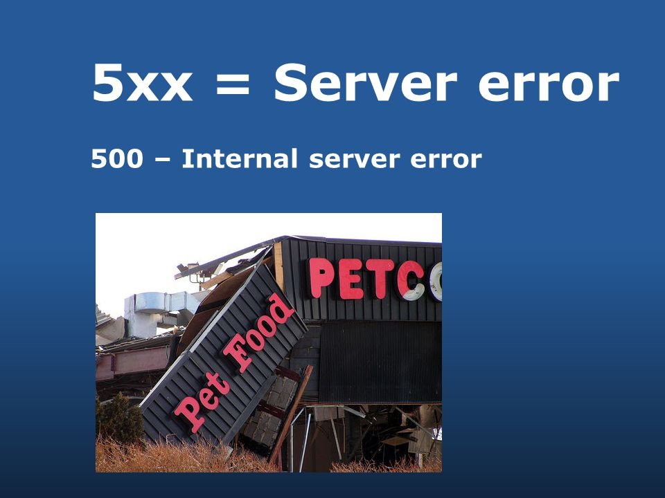 5xx = Server error 500 – Internal server error
