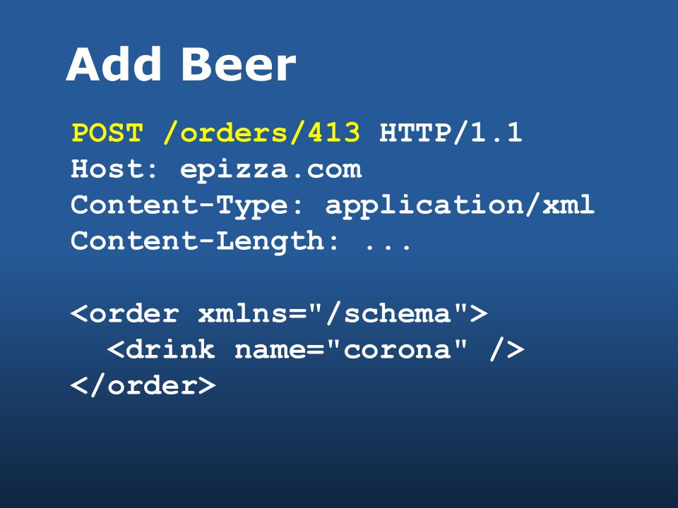 Add Beer POST /orders/413 HTTP/1.1 Host: epizza.com Content-Type: application/xml Content-Length:...