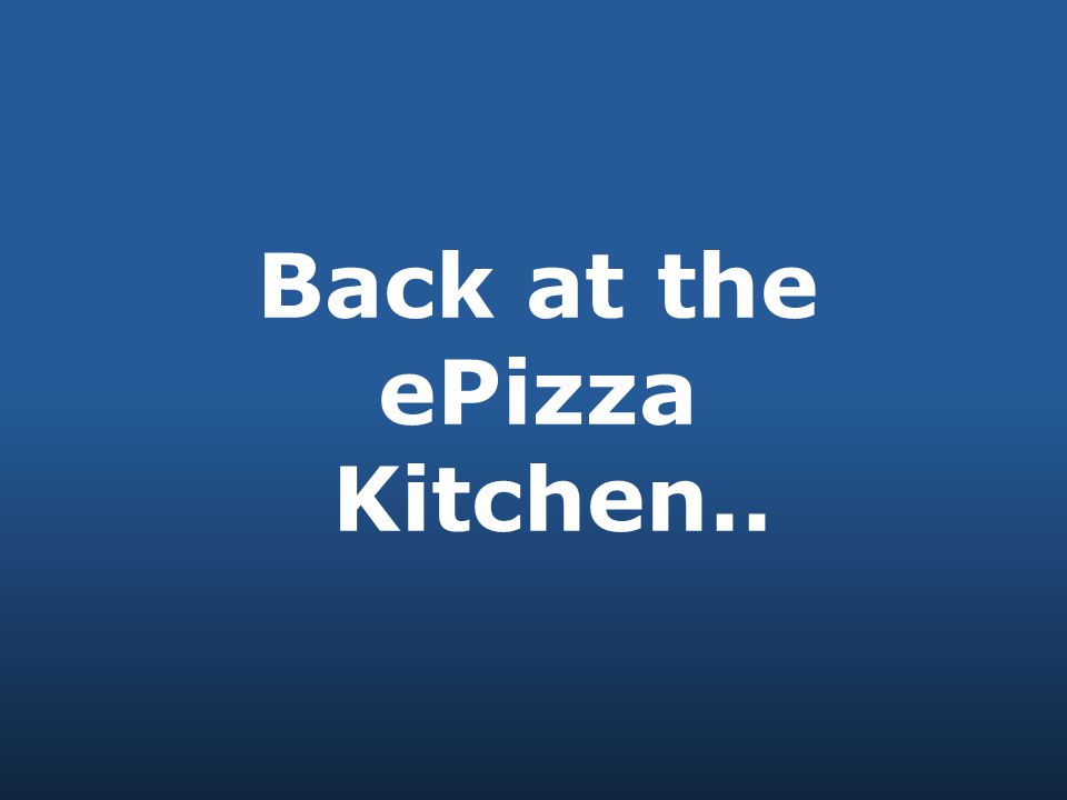 Back at the ePizza Kitchen..