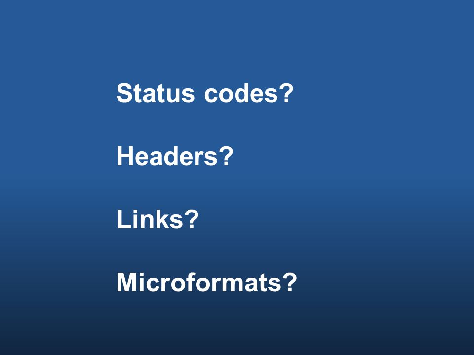 Status codes Headers Links Microformats