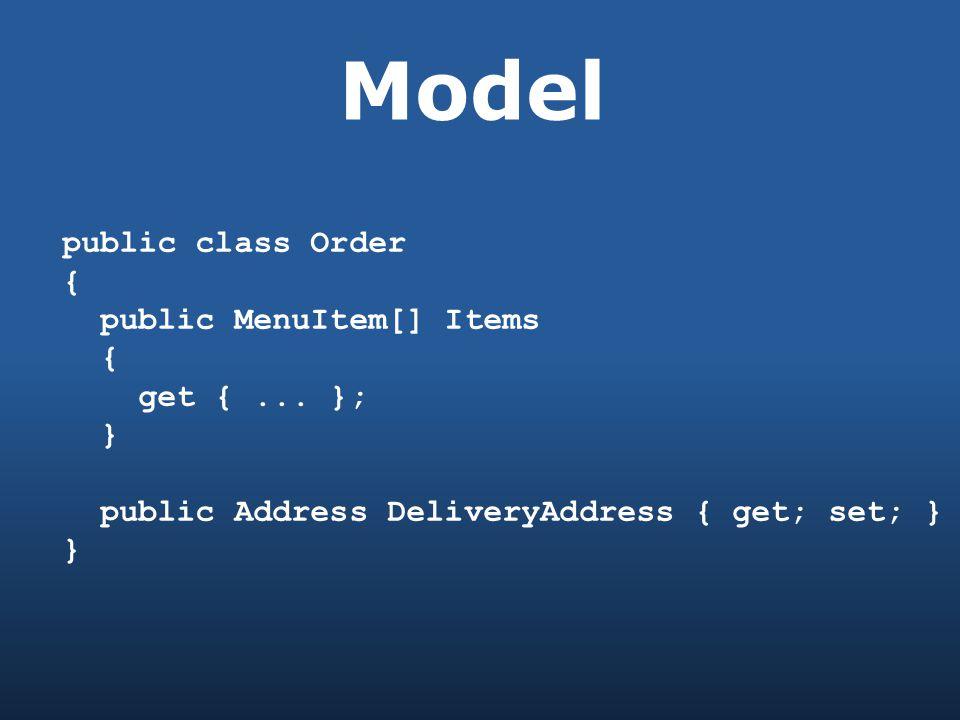 Model public class Order { public MenuItem[] Items { get {...