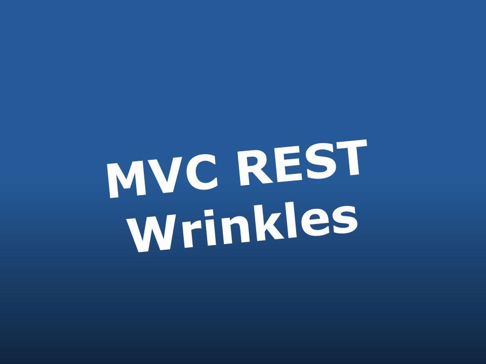 MVC REST Wrinkles