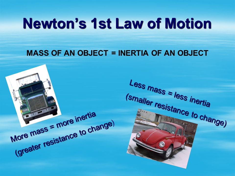 Newtons 1 st Law of Motion From a standing start the truck moves away very quickly causing the passenger to fall backward After traveling at some spee