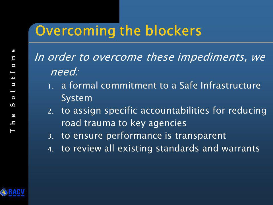 Overcoming the blockers In order to overcome these impediments, we need: 1. a formal commitment to a Safe Infrastructure System 2. to assign specific