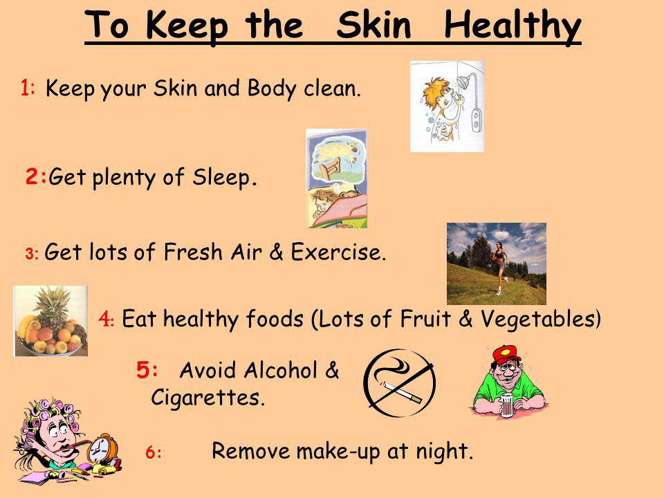 To Keep the Skin Healthy 1:Keep your Skin and Body clean.