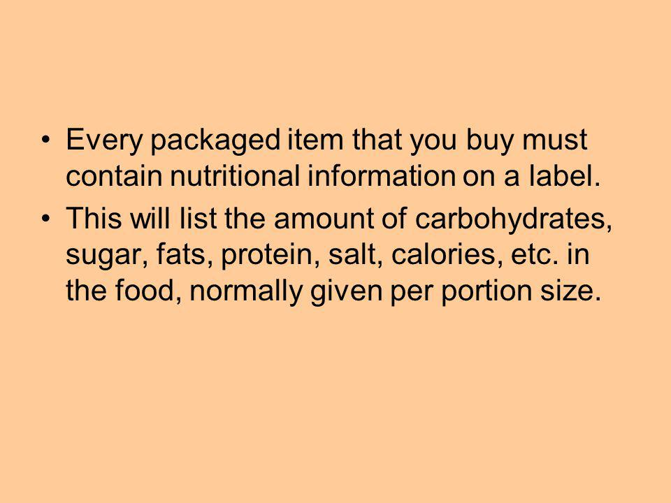 Every packaged item that you buy must contain nutritional information on a label.